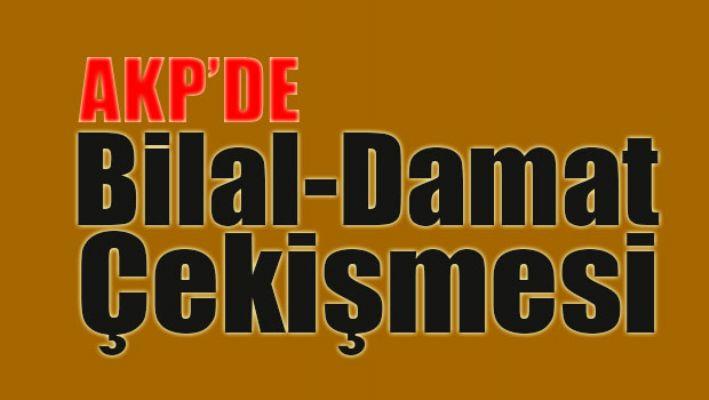 AKP'de Bilal-Damat çekişmesi