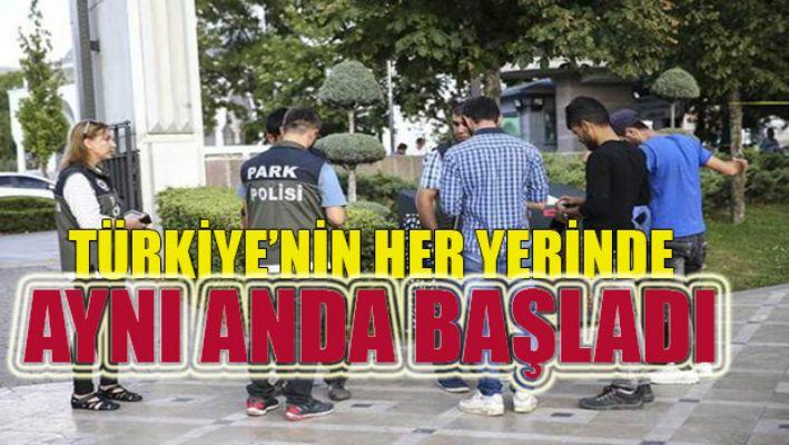 Türkiye'nin her yerinde aynı anda başladı
