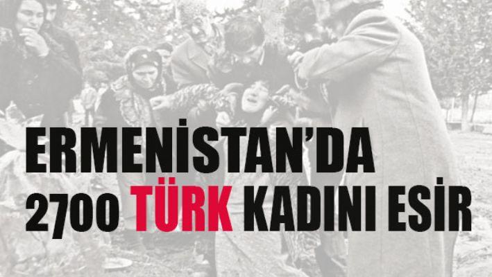 Ermenistan'da 2700 Türk kadını esir