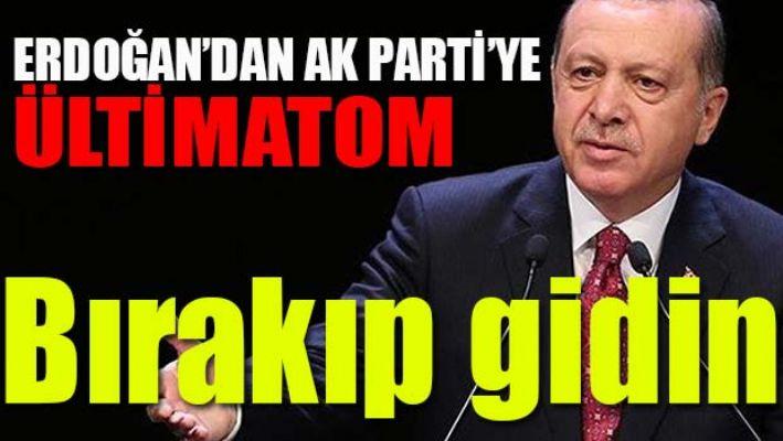 ERDOĞAN'DAN AK PARTİ'YE ÜLTİMATOM